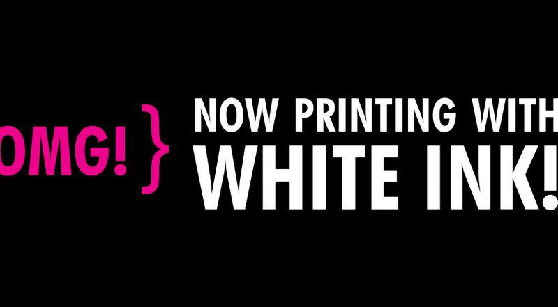 Now Printing With White ink!